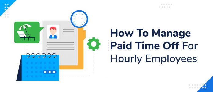 How To Manage Paid Time Off For Hourly Employees