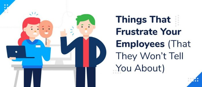 5 Things That Frustrate Your Employees (That They Won't Tell You About)