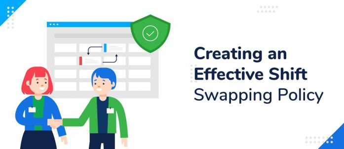 Creating an Effective Shift Swapping Policy
