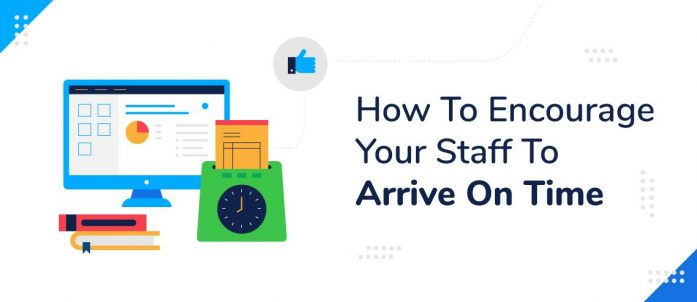 How To Encourage Your Staff To Arrive On Time
