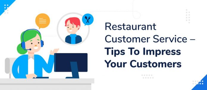Restaurant Customer Service – 17 Tips To Impress Your Customers