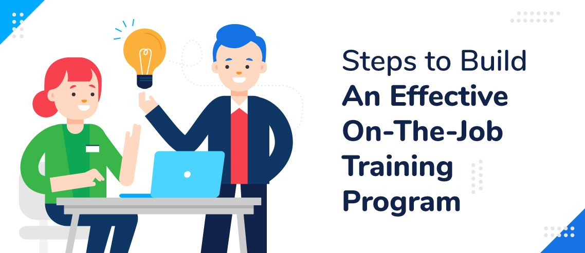 10 Steps To Build An Effective On-The-Job Training Program
