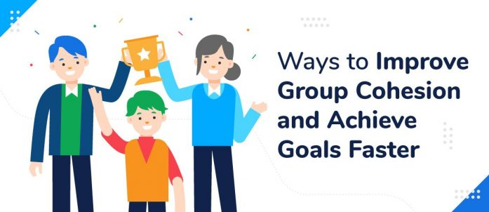 7 Ways to Improve Group Cohesion and Achieve Goals Faster
