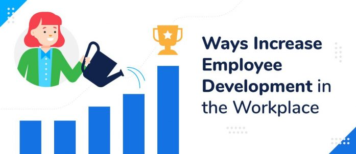 10 Ways to Increase Employee Development in the Workplace