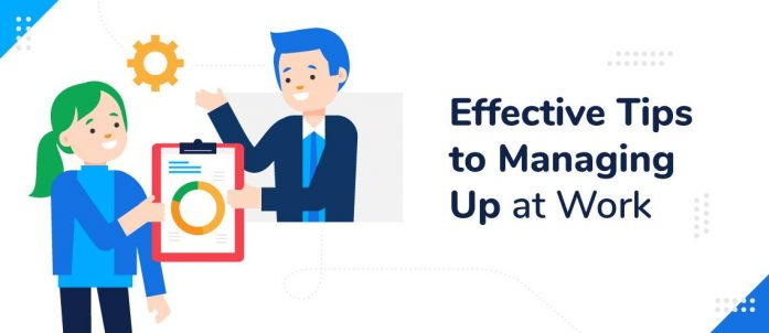 10 Effective Tips to Managing Up at Work