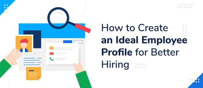How To Create An Ideal Employee Profile For Better Hiring