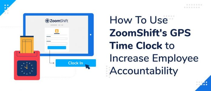 How To Use ZoomShift's GPS Time Clock To Increase Employee Accountability
