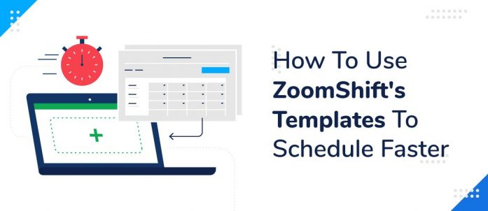 How To Use ZoomShift's Templates To Schedule Faster