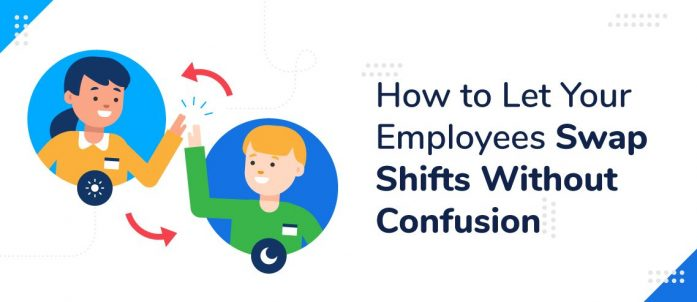 How To Let Your Employees Swap Shifts Without Confusion
