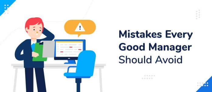 3 Mistakes Every Good Manager Should Avoid