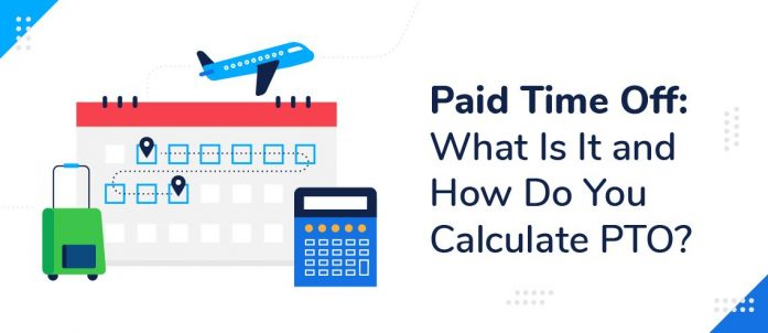 Paid Time Off: What Is It and How Do You Calculate PTO?
