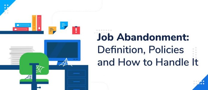 Job Abandonment: Definition, Policies and How to Handle It