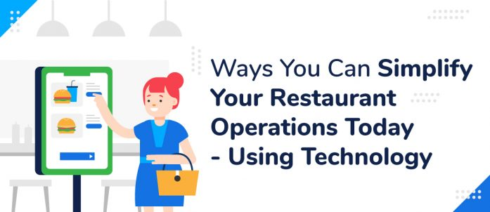 5 Ways To Simplify Your Restaurant Operations Today – Using Technology