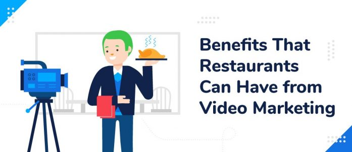 5 Benefits That Restaurants Can Have from Video Marketing