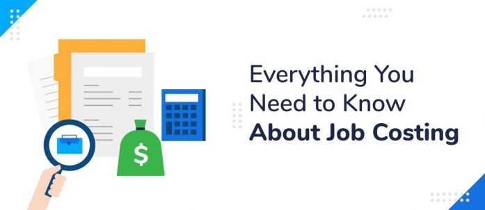 Everything You Need to Know About Job Costing in 2021