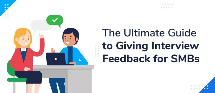 The Ultimate Guide to Giving Interview Feedback for SMBs