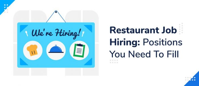 Restaurant Job Hiring: 7 Positions You Need To Fill