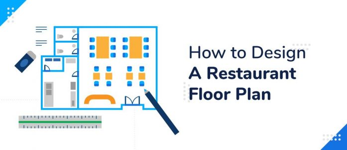 How to Design A Restaurant Floor Plan: 5 Ideas For Your New Location
