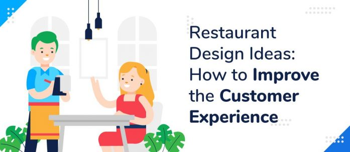 Restaurant Design Ideas: How to Improve the Customer Experience in 2021