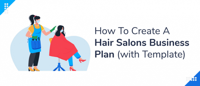 How To Create A Hair Salon Business Plan in 2021 (with Template)