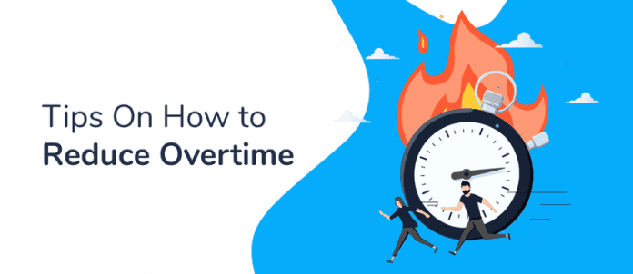 6 Tips On How to Reduce Overtime