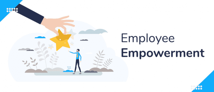 What is Employee Empowerment — The Advantages and Best Practices