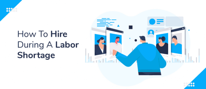 How to Hire During a Labor Shortage in 2021 — Recruitment Tips