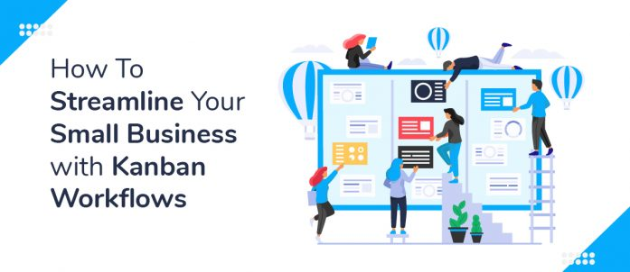 How To Streamline Your Small Business with Kanban Workflows