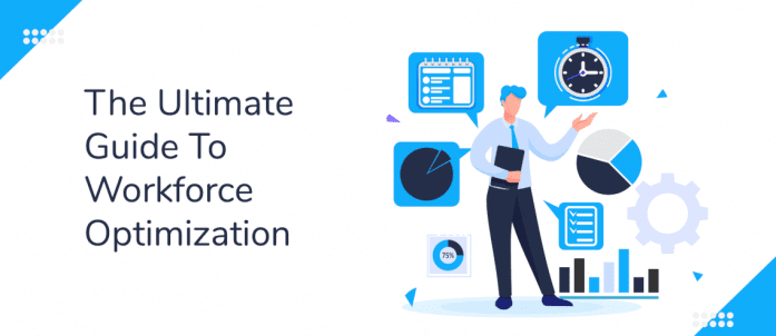 An Ultimate Guide For Workforce Optimization